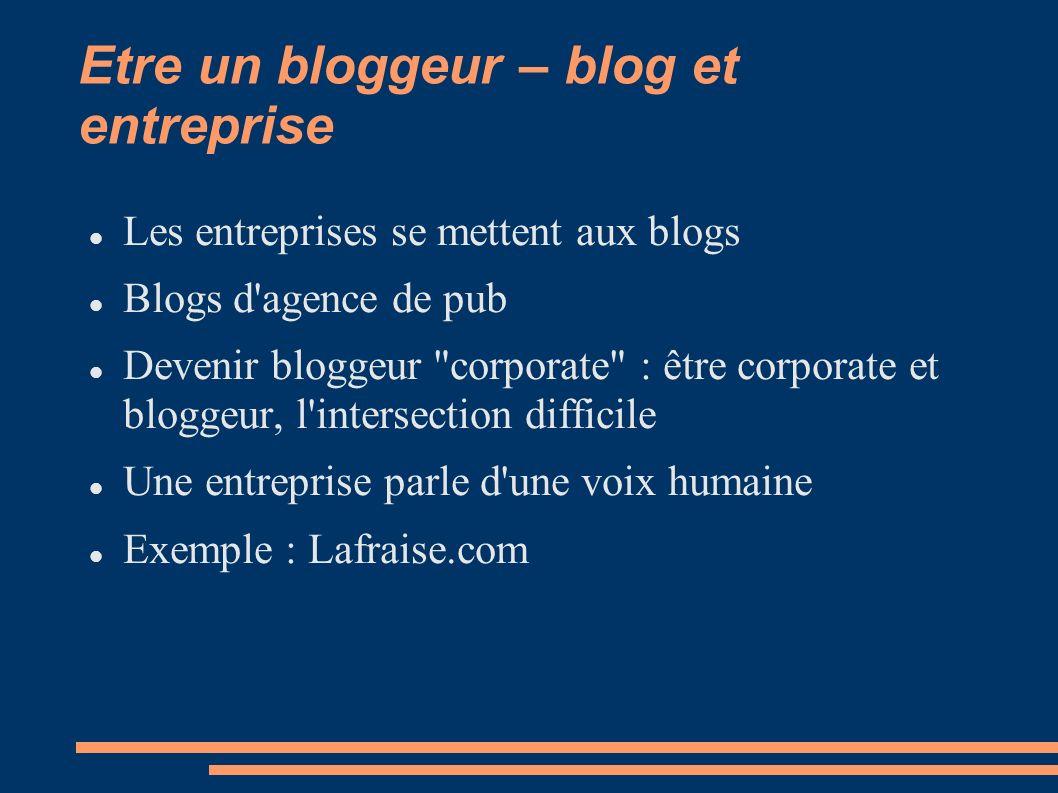 Etre un bloggeur – blog et entreprise Les entreprises se mettent aux blogs Blogs d agence de pub Devenir bloggeur corporate : être corporate et bloggeur, l intersection difficile Une entreprise parle d une voix humaine Exemple : Lafraise.com