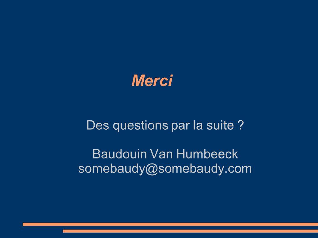 Merci Des questions par la suite Baudouin Van Humbeeck somebaudy@somebaudy.com