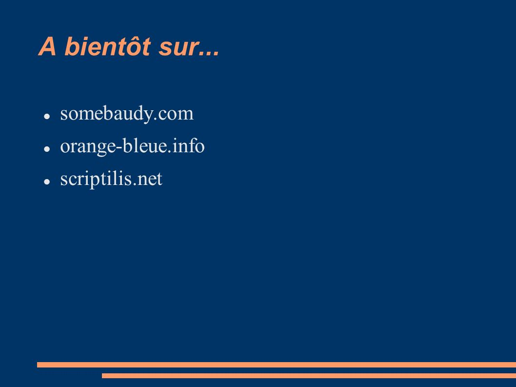 A bientôt sur... somebaudy.com orange-bleue.info scriptilis.net