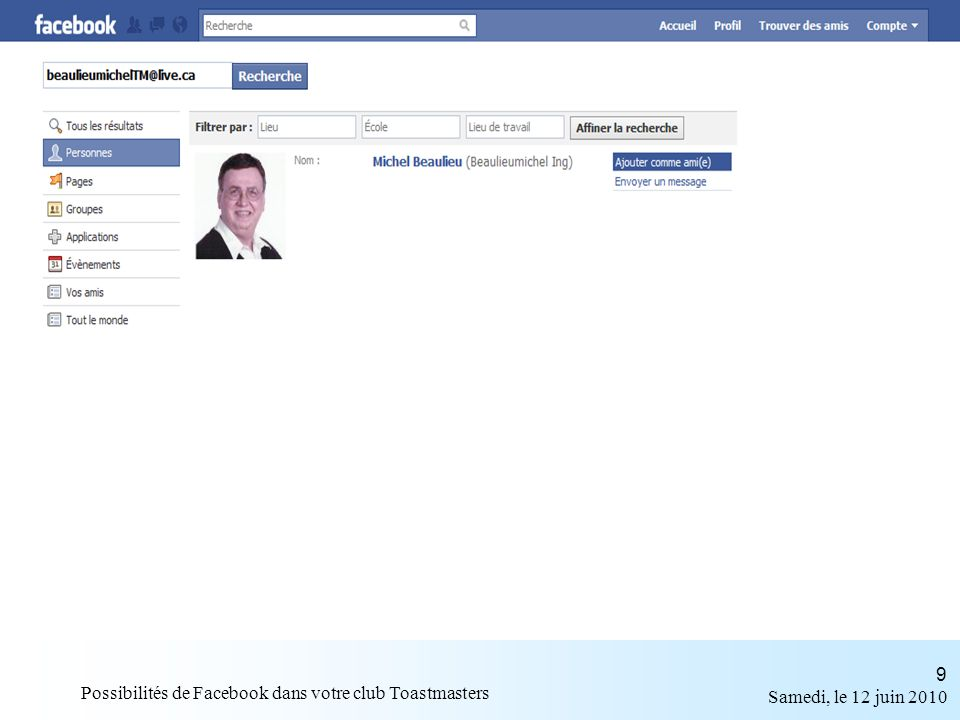Samedi, le 12 juin 2010 Possibilités de Facebook dans votre club Toastmasters 9