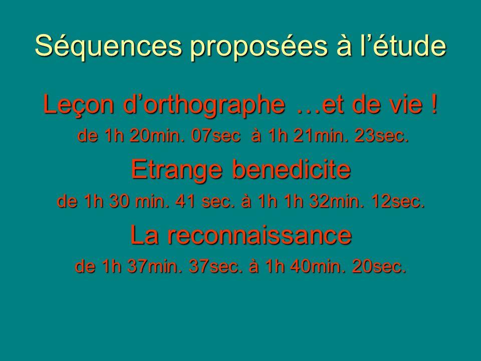 Séquences proposées à létude Leçon dorthographe …et de vie ! de 1h 20min. 07sec à 1h 21min. 23sec. de 1h 20min. 07sec à 1h 21min. 23sec. Etrange bened