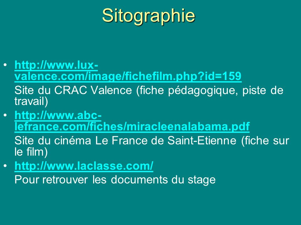 Sitographie http://www.lux- valence.com/image/fichefilm.php?id=159http://www.lux- valence.com/image/fichefilm.php?id=159 Site du CRAC Valence (fiche p