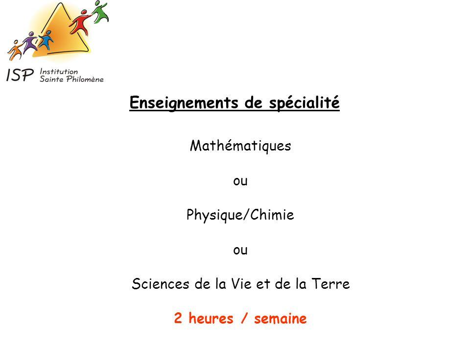 Mathématiques ou Physique/Chimie ou Sciences de la Vie et de la Terre 2 heures / semaine Enseignements de spécialité