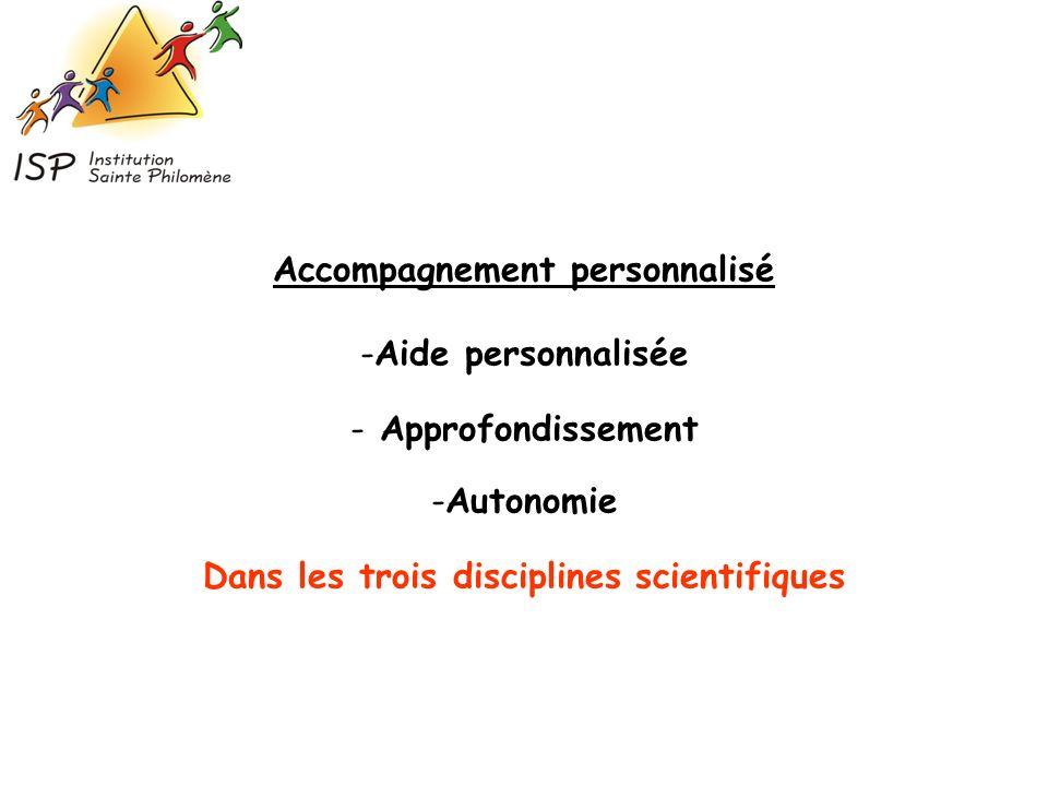 Accompagnement personnalisé -Aide personnalisée - Approfondissement -Autonomie Dans les trois disciplines scientifiques