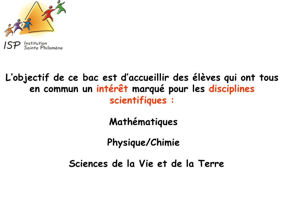 Lobjectif de ce bac est daccueillir des élèves qui ont tous en commun un intérêt marqué pour les disciplines scientifiques : Mathématiques Physique/Ch