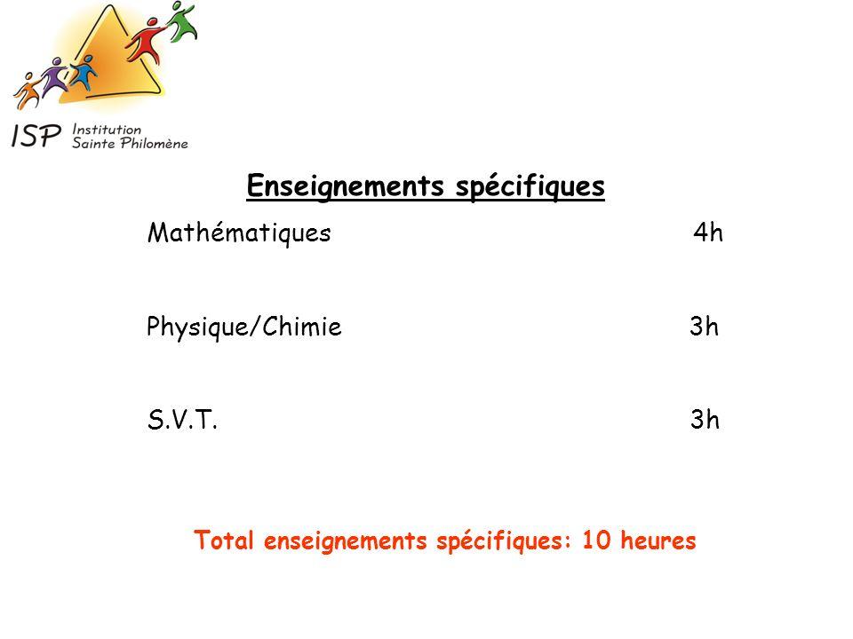 Mathématiques 4h Physique/Chimie 3h S.V.T. 3h Enseignements spécifiques Total enseignements spécifiques: 10 heures