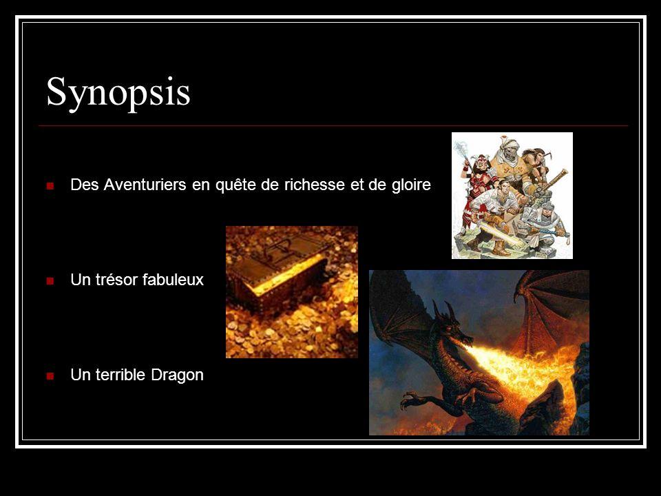 Synopsis Des Aventuriers en quête de richesse et de gloire Un trésor fabuleux Un terrible Dragon