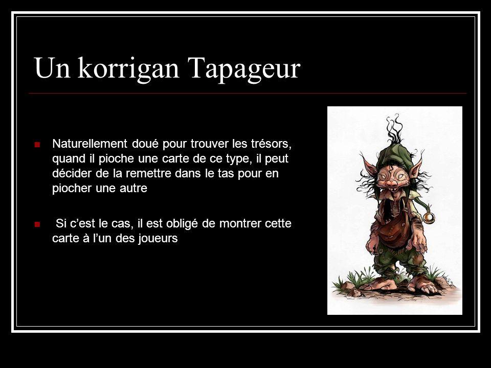 Un korrigan Tapageur Naturellement doué pour trouver les trésors, quand il pioche une carte de ce type, il peut décider de la remettre dans le tas pou