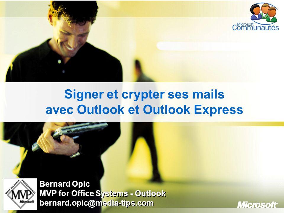 1 Signer et crypter ses mails avec Outlook et Outlook Express Bernard Opic MVP for Office Systems - Outlook bernard.opic@media-tips.com