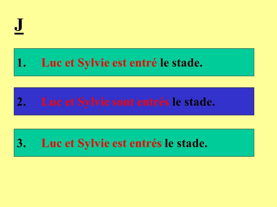 1. Luc et Sylvie est entré le stade. 2. Luc et Sylvie sont entrés le stade. 3. Luc et Sylvie est entrés le stade. J