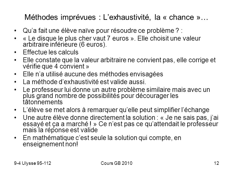 9-4 Ulysse 95-112Cours GB 201012 Méthodes imprévues : Lexhaustivité, la « chance »… Qua fait une élève naïve pour résoudre ce problème ? : « Le disque