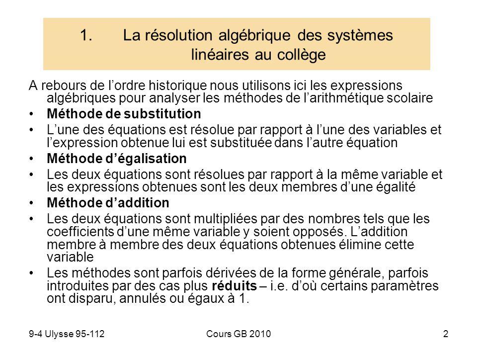 9-4 Ulysse 95-112Cours GB 20103 Forme générale Traditionnellement, les résolutions arithmétiques étaient introduites progressivement à partir de systèmes de moins en moins réduits: Échanges, ax + b = cx + d Partages inégaux additifs avec des parts différentes Partages proportionnels, (parts multiples) etc.