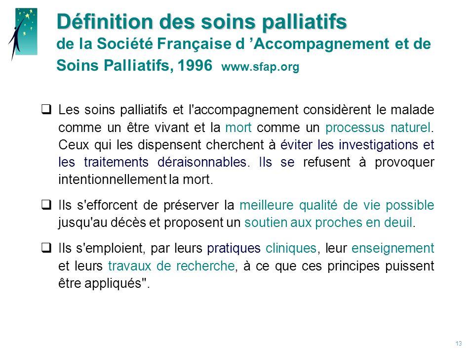 13 Les soins palliatifs et l accompagnement considèrent le malade comme un être vivant et la mort comme un processus naturel.