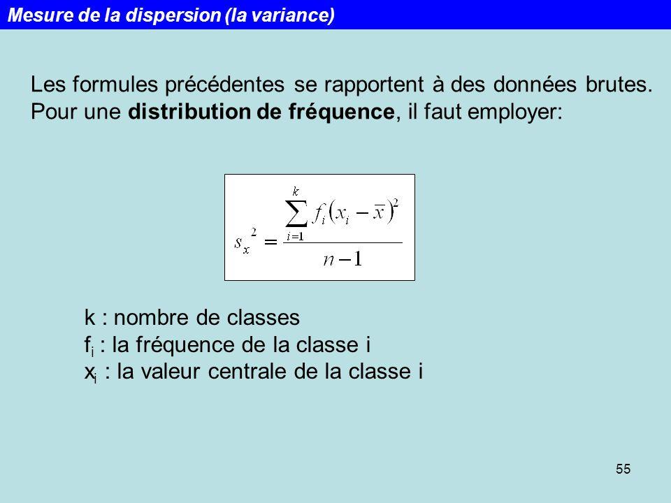 55 Les formules précédentes se rapportent à des données brutes. Pour une distribution de fréquence, il faut employer: k : nombre de classes f i : la f