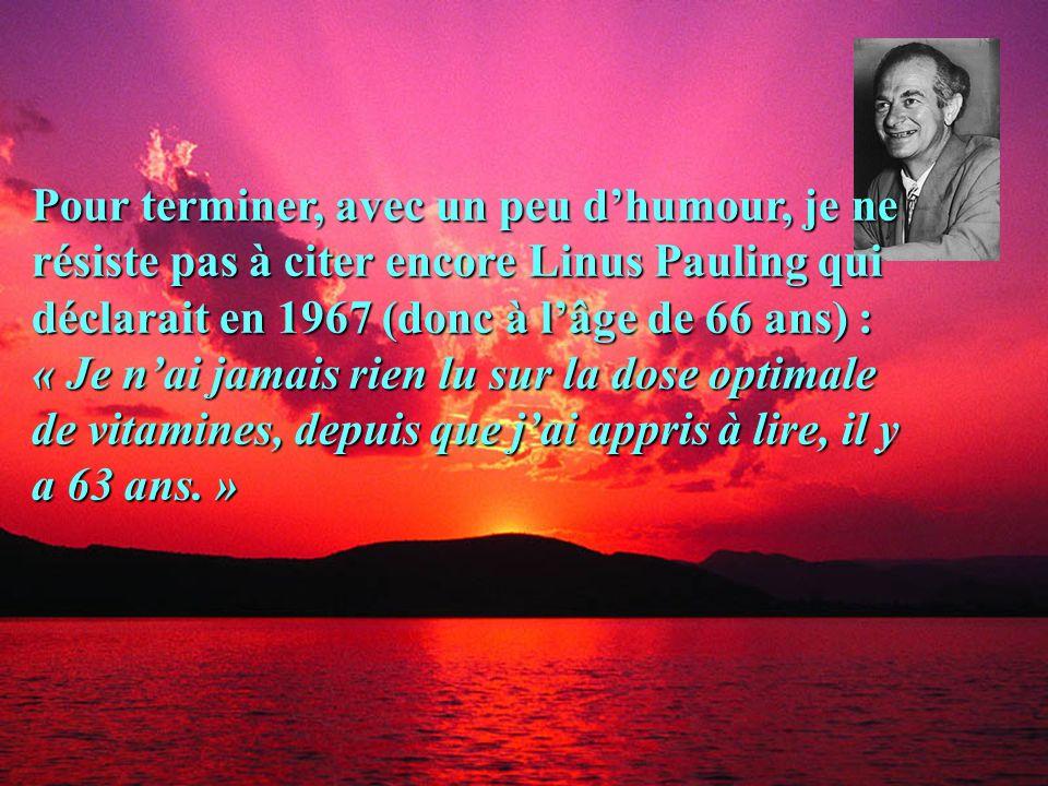 Dr Dominique RUEFF, Avril 201013 Pour terminer, avec un peu dhumour, je ne résiste pas à citer encore Linus Pauling qui déclarait en 1967 (donc à lâge