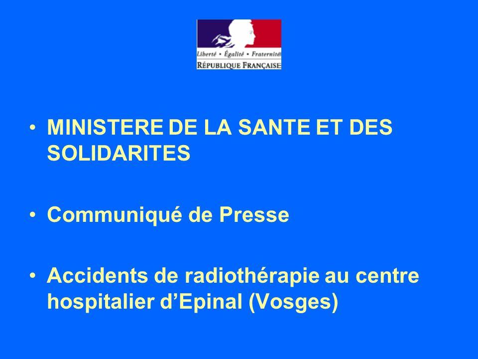 MINISTERE DE LA SANTE ET DES SOLIDARITES Communiqué de Presse Accidents de radiothérapie au centre hospitalier dEpinal (Vosges)