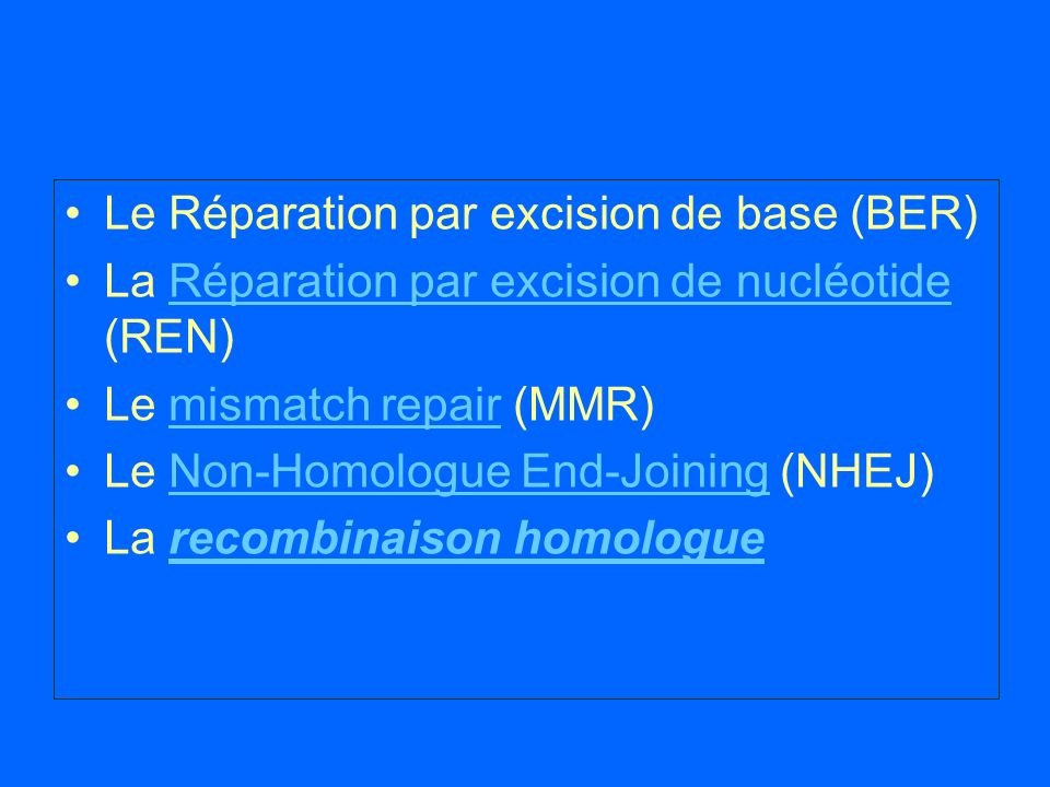 Le Réparation par excision de base (BER) La Réparation par excision de nucléotide (REN)Réparation par excision de nucléotide Le mismatch repair (MMR)m