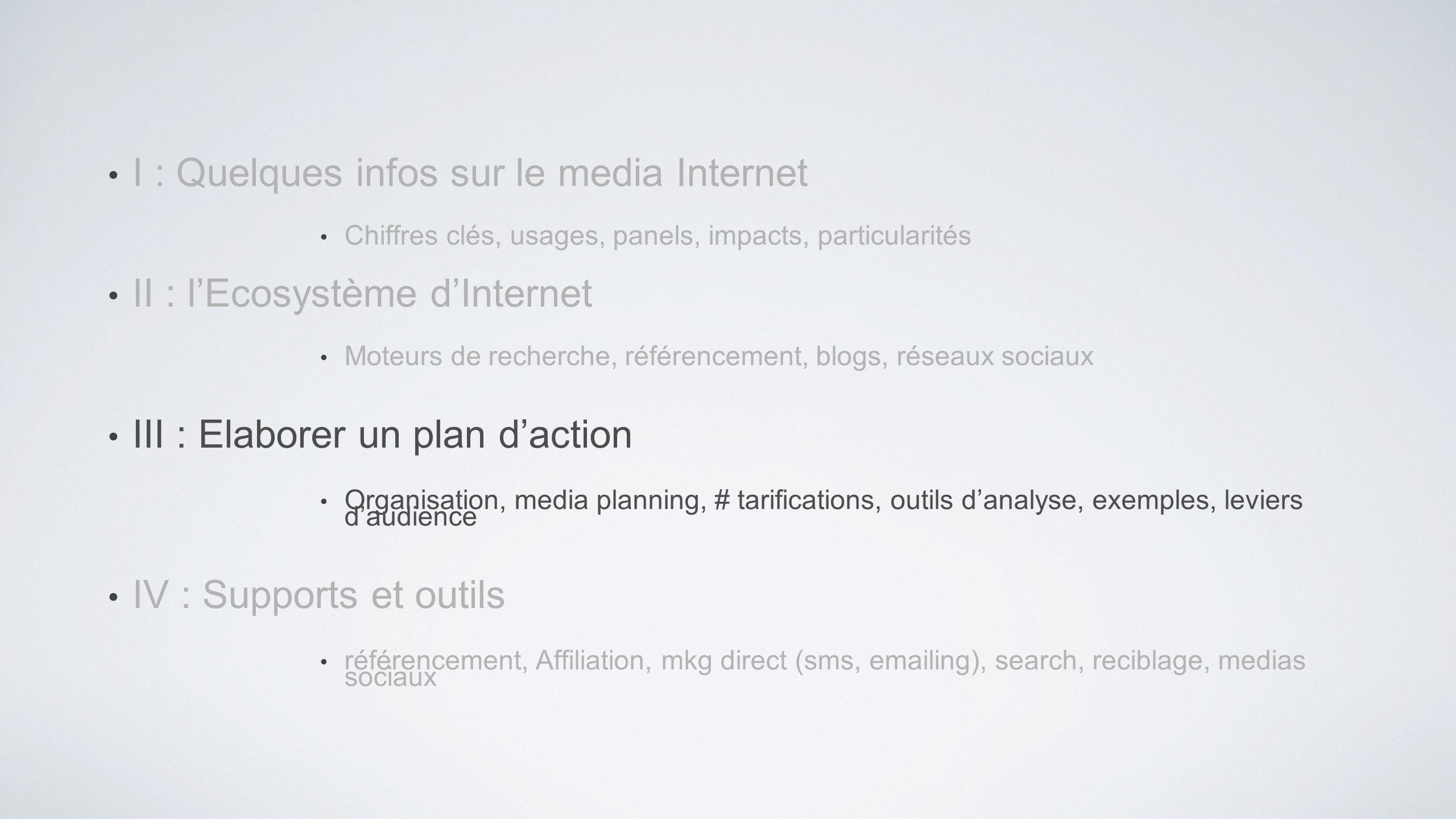 I : Quelques infos sur le media Internet Chiffres clés, usages, panels, impacts, particularités II : lEcosystème dInternet Moteurs de recherche, référ