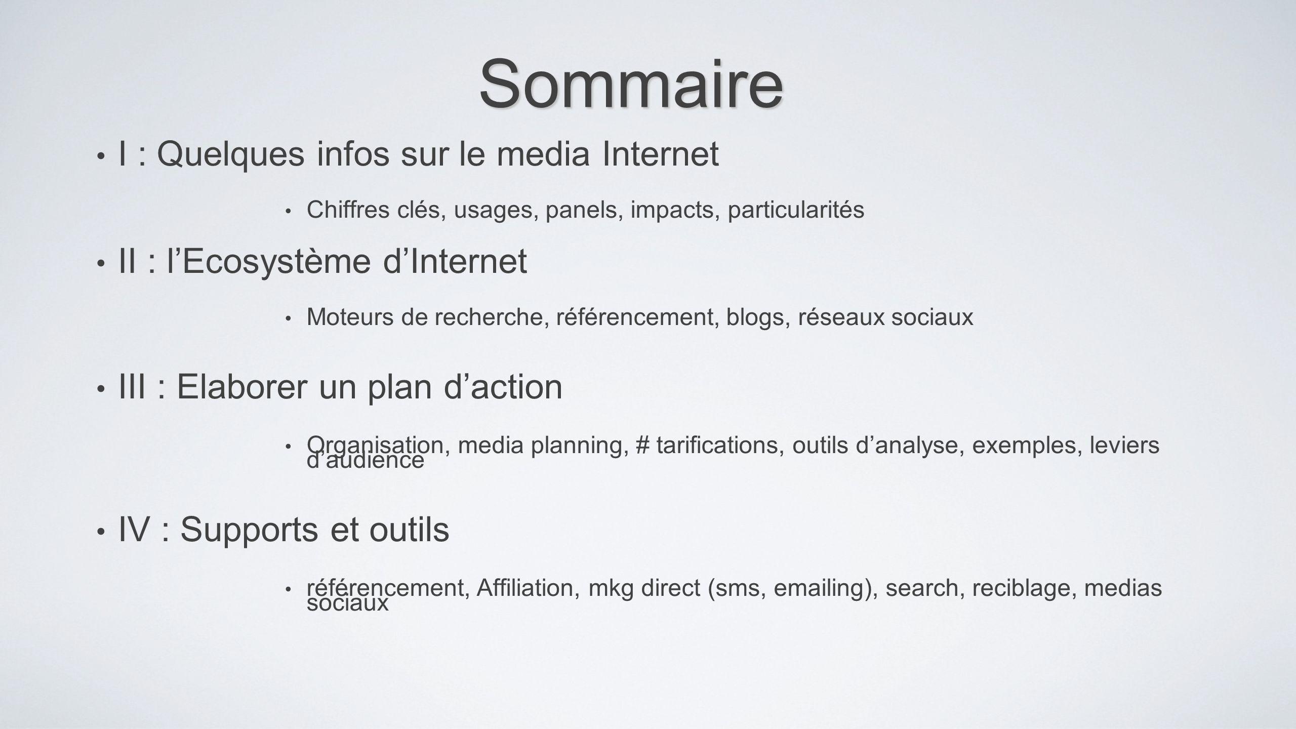 Sommaire I : Quelques infos sur le media Internet Chiffres clés, usages, panels, impacts, particularités II : lEcosystème dInternet Moteurs de recherc