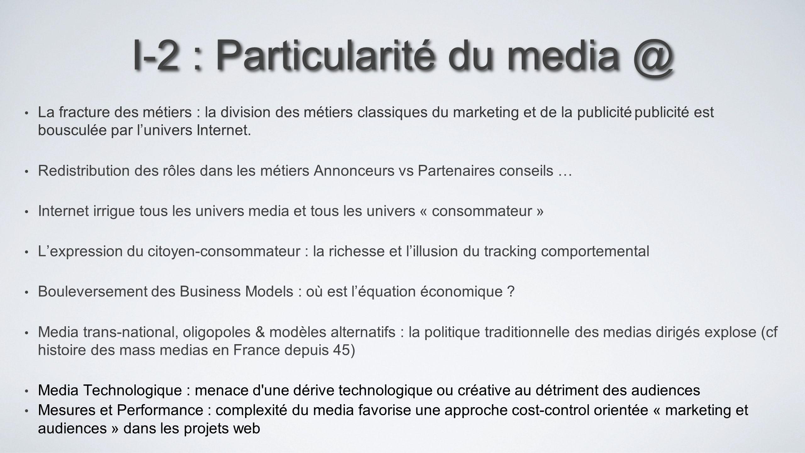 I-2 : Particularité du media @ La fracture des métiers : la division des métiers classiques du marketing et de la publicité publicité est bousculée pa