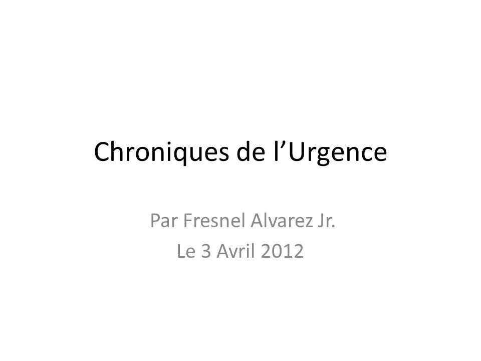Chroniques de lUrgence Par Fresnel Alvarez Jr. Le 3 Avril 2012