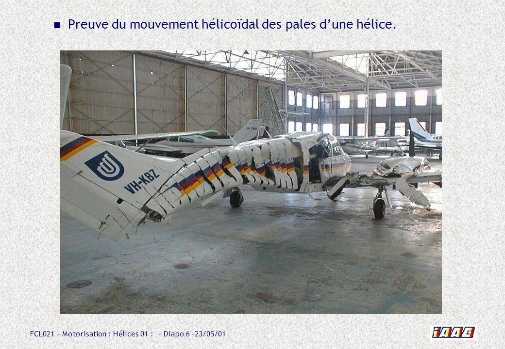 FCL021 - Motorisation : Hélices 01 : - Diapo 6 -23/05/01 Preuve du mouvement hélicoïdal des pales dune hélice.