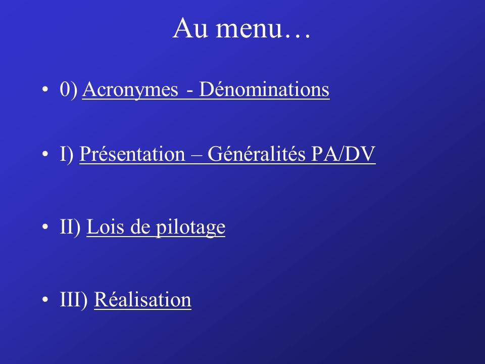 Au menu… I) Présentation – Généralités PA/DV II) Lois de pilotage III) Réalisation 0) Acronymes - Dénominations