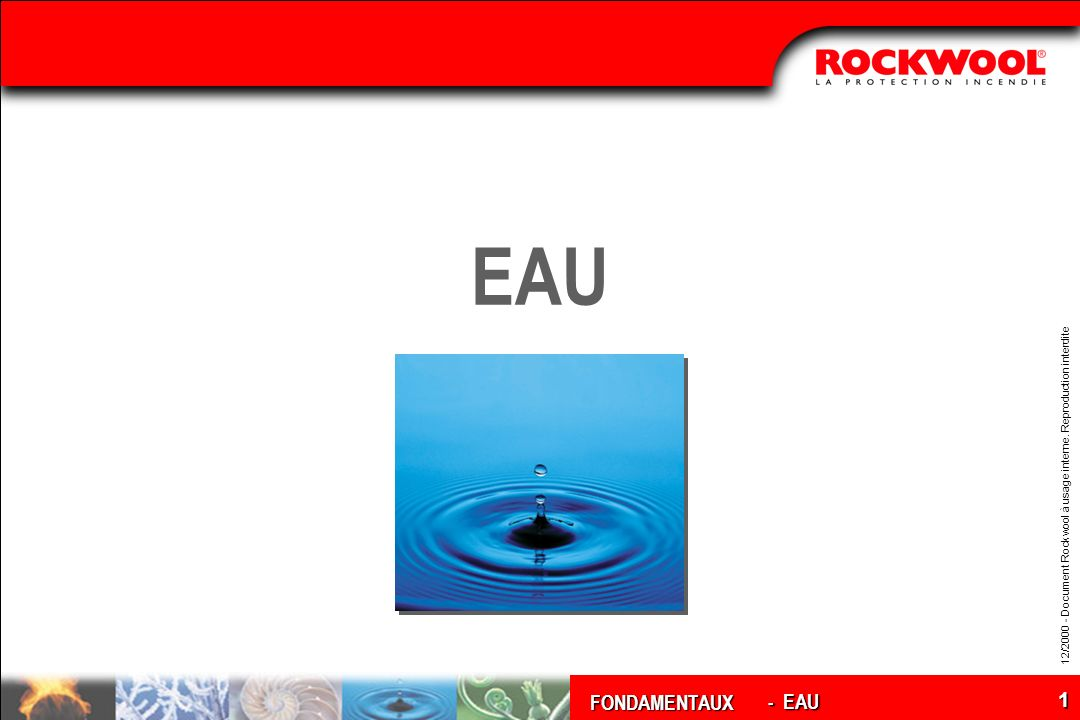 FONDAMENTAUX 12/2000 - Document Rockwool à usage interne. Reproduction interdite 1 EAU - EAU