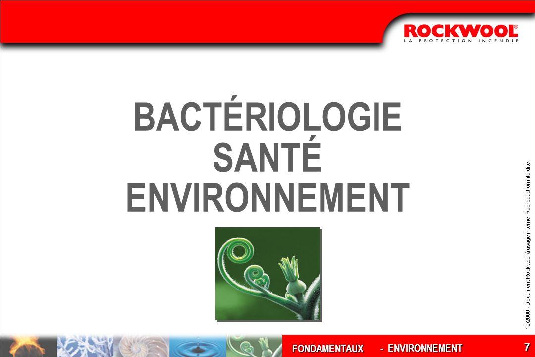 FONDAMENTAUX 12/2000 - Document Rockwool à usage interne. Reproduction interdite 7 BACTÉRIOLOGIE SANTÉ ENVIRONNEMENT - ENVIRONNEMENT