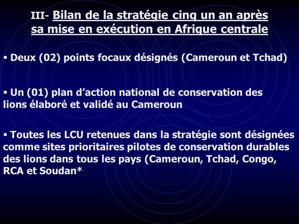 III- Bilan de la stratégie cinq un an après sa mise en exécution en Afrique centrale Deux (02) points focaux désignés (Cameroun et Tchad) Un (01) plan