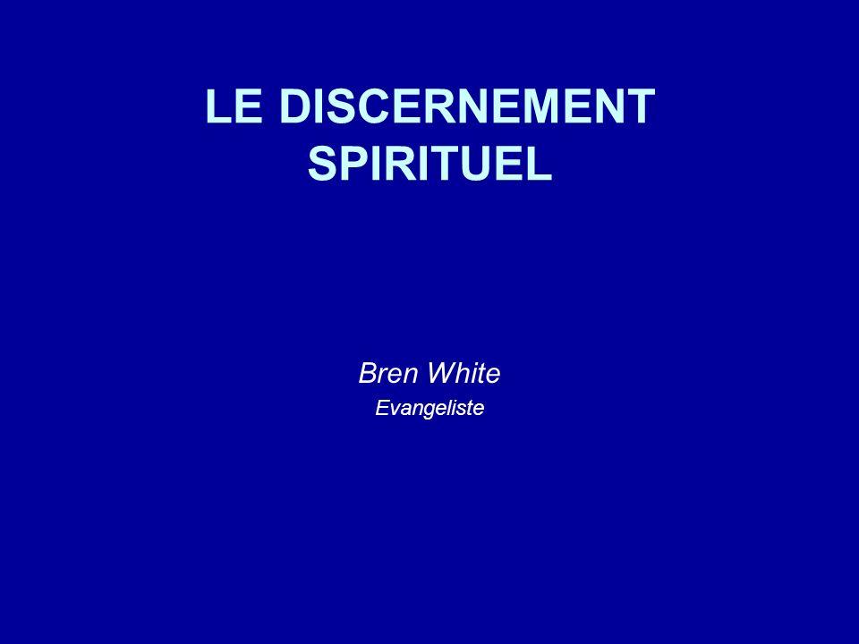 LE DISCERNEMENT SPIRITUEL Bren White Evangeliste