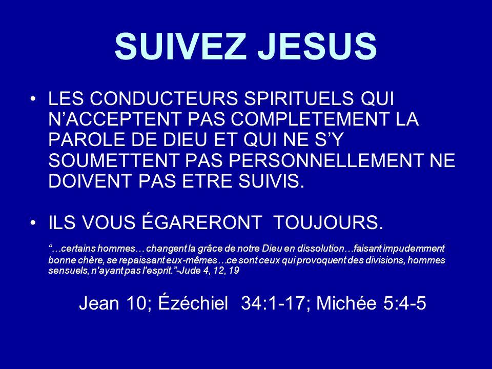 SUIVEZ JESUS LES CONDUCTEURS SPIRITUELS QUI NACCEPTENT PAS COMPLETEMENT LA PAROLE DE DIEU ET QUI NE SY SOUMETTENT PAS PERSONNELLEMENT NE DOIVENT PAS E