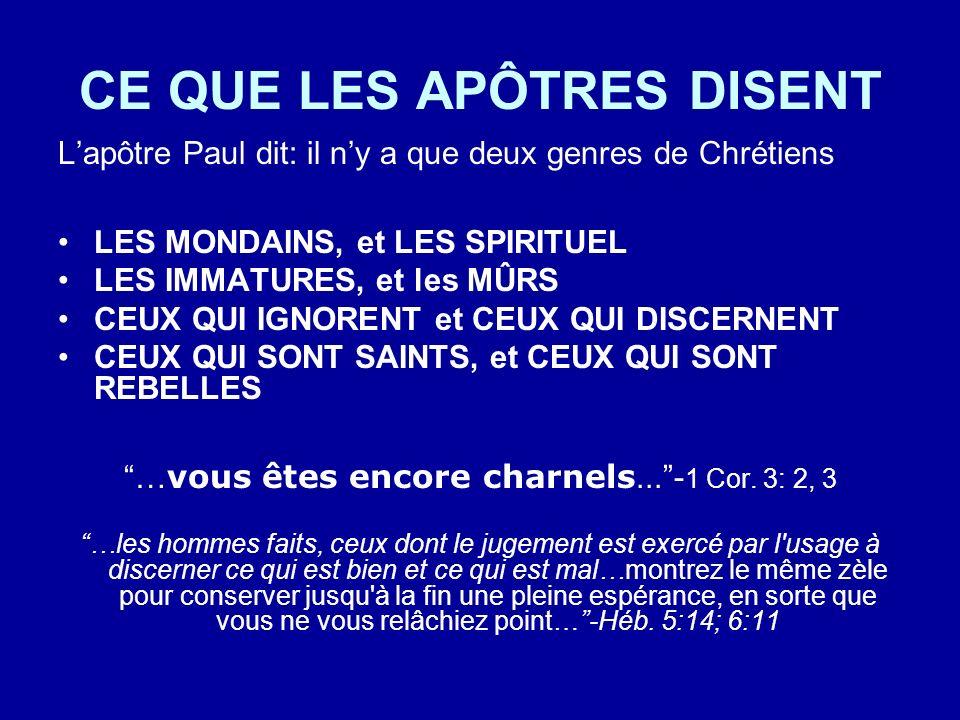 CE QUE LES APÔTRES DISENT Lapôtre Paul dit: il ny a que deux genres de Chrétiens LES MONDAINS, et LES SPIRITUEL LES IMMATURES, et les MÛRS CEUX QUI IG