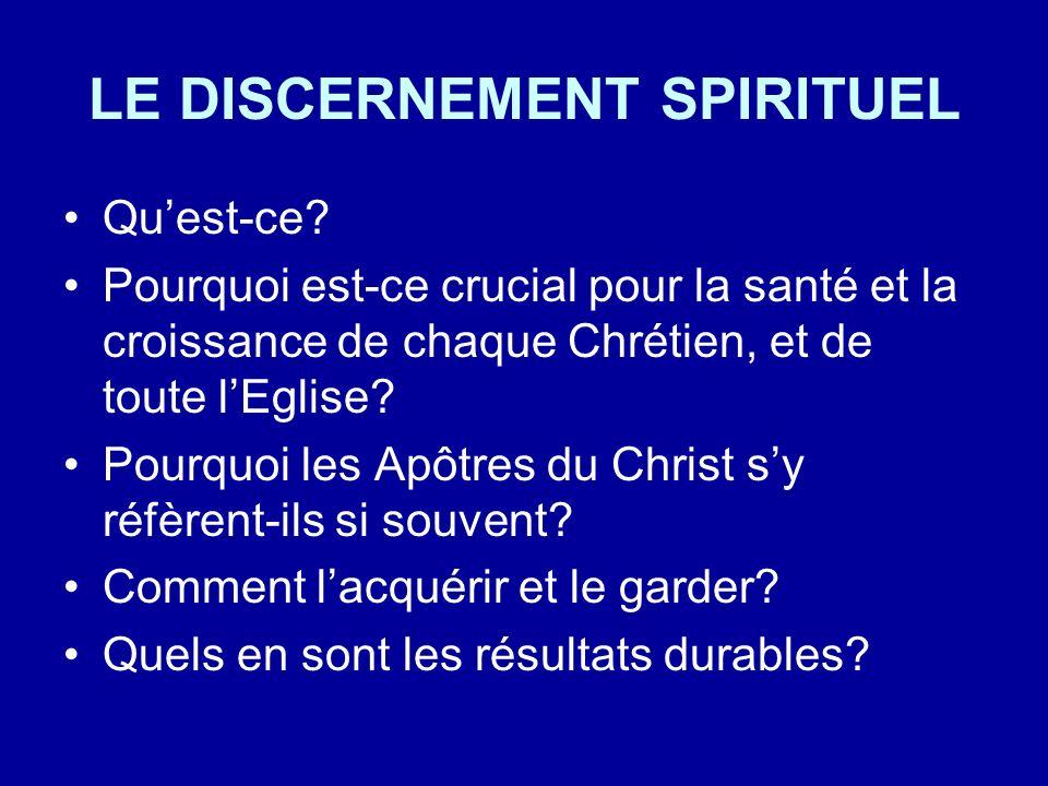 LE DISCERNEMENT SPIRITUEL Quest-ce? Pourquoi est-ce crucial pour la santé et la croissance de chaque Chrétien, et de toute lEglise? Pourquoi les Apôtr