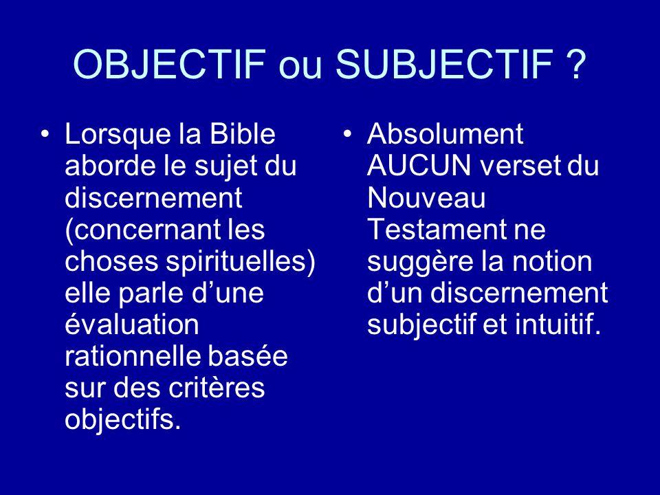 OBJECTIF ou SUBJECTIF ? Lorsque la Bible aborde le sujet du discernement (concernant les choses spirituelles) elle parle dune évaluation rationnelle b