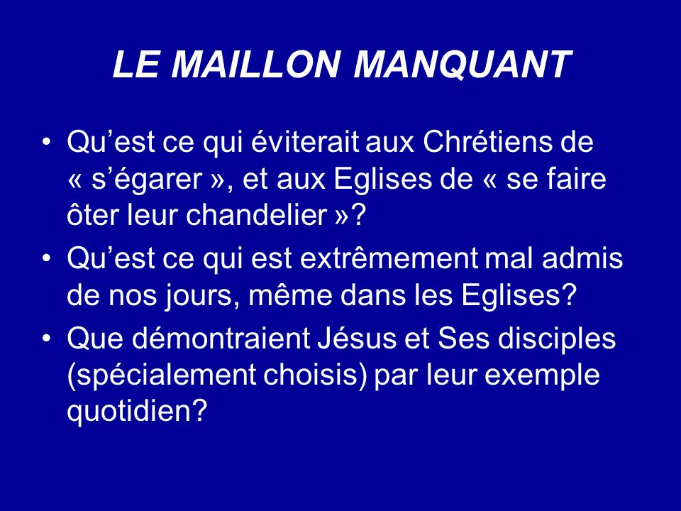 LE MAILLON MANQUANT Quest ce qui éviterait aux Chrétiens de « ségarer », et aux Eglises de « se faire ôter leur chandelier »? Quest ce qui est extrême