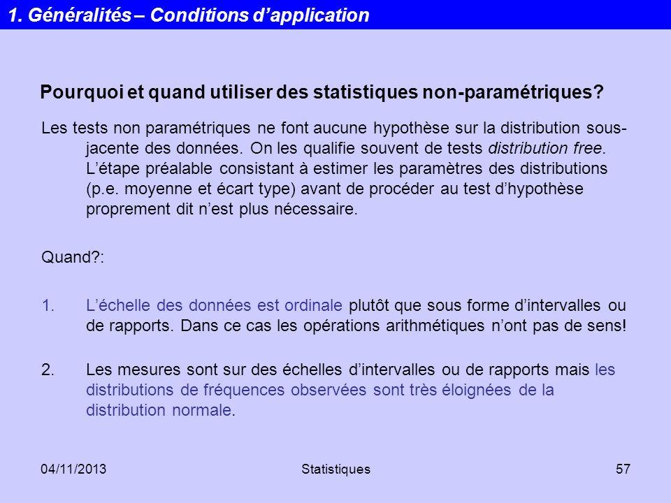 04/11/2013Statistiques57 Les tests non paramétriques ne font aucune hypothèse sur la distribution sous- jacente des données. On les qualifie souvent d