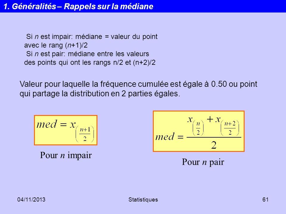 04/11/2013Statistiques61 Si n est impair: médiane = valeur du point avec le rang (n+1)/2 Si n est pair: médiane entre les valeurs des points qui ont l