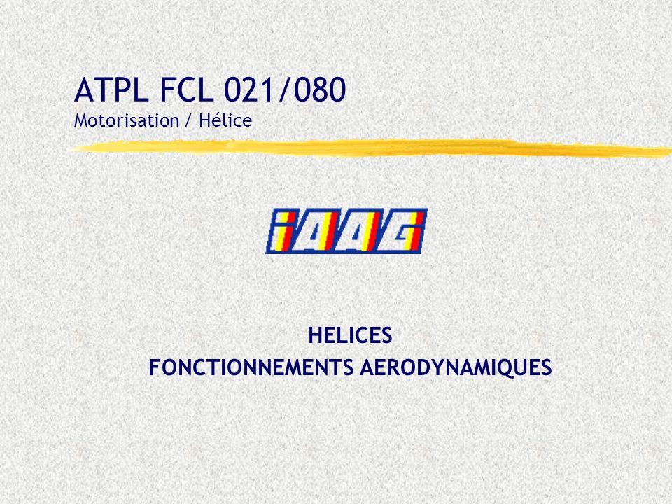 ATPL FCL 021/080 Motorisation / Hélice HELICES FONCTIONNEMENTS AERODYNAMIQUES