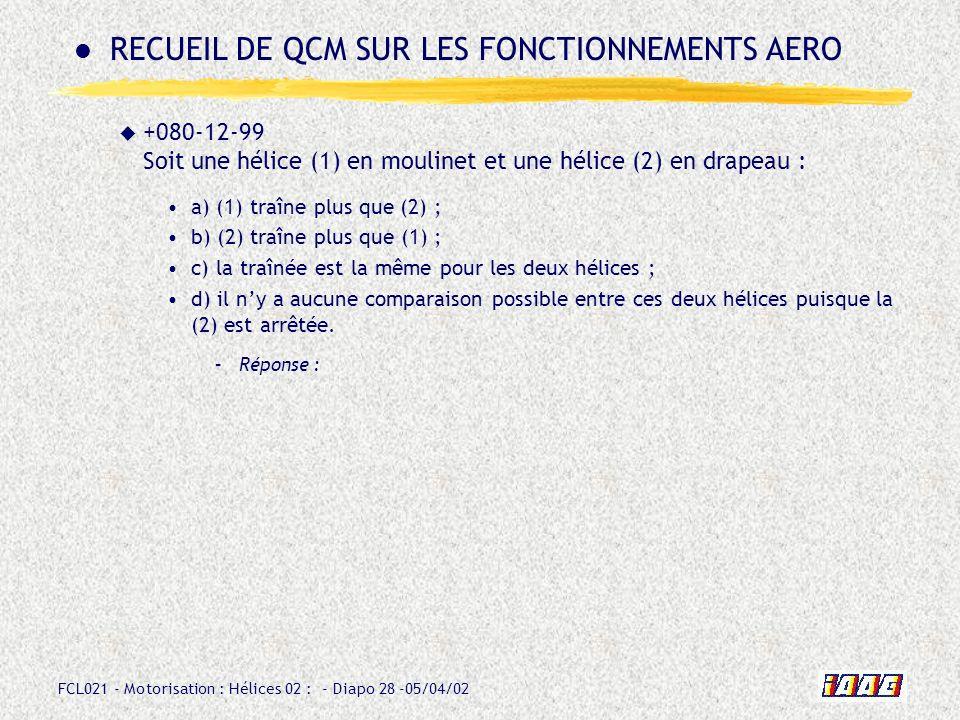 FCL021 - Motorisation : Hélices 02 : - Diapo 28 -05/04/02 +080-12-99 Soit une hélice (1) en moulinet et une hélice (2) en drapeau : a) (1) traîne plus