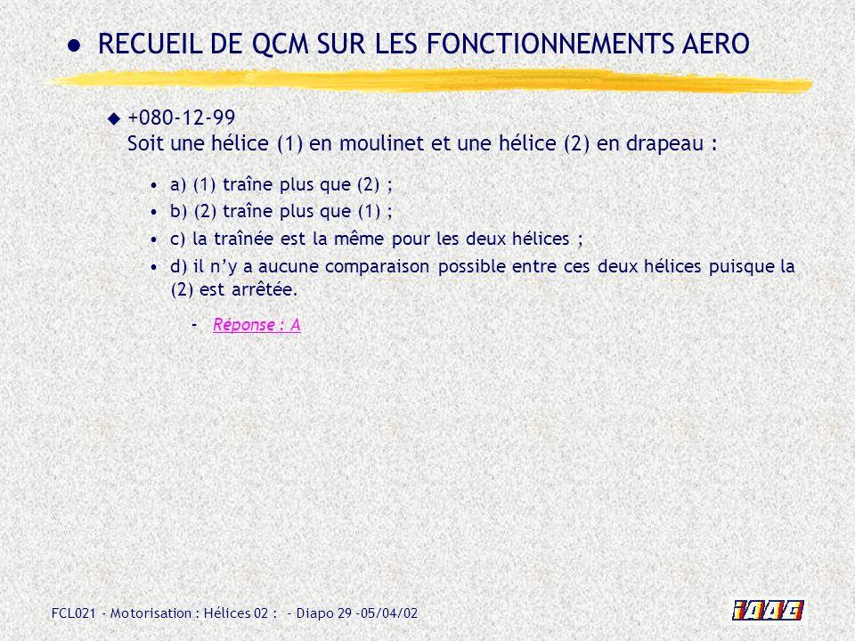 FCL021 - Motorisation : Hélices 02 : - Diapo 29 -05/04/02 +080-12-99 Soit une hélice (1) en moulinet et une hélice (2) en drapeau : a) (1) traîne plus