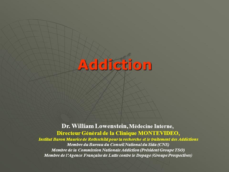 Addiction Addiction Dr. William Lowenstein, Médecine Interne, Directeur Général de la Clinique MONTEVIDEO, Institut Baron Maurice de Rothschild pour l