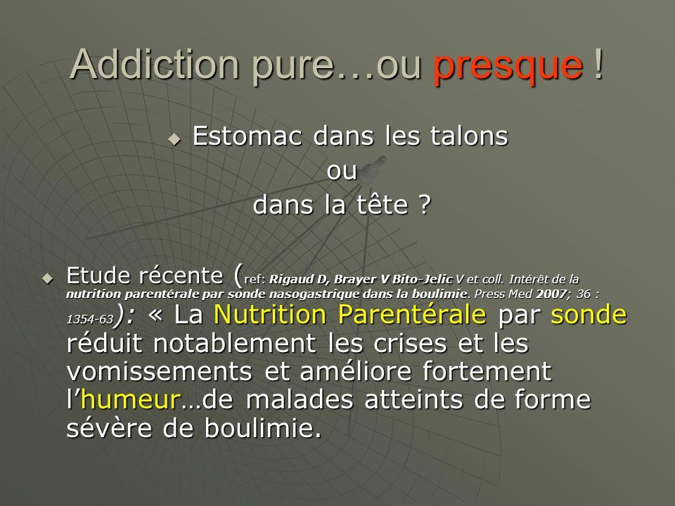Addiction pure…ou presque ! Estomac dans les talons Estomac dans les talons ou ou dans la tête ? dans la tête ? Etude récente ( ref: Rigaud D, Brayer