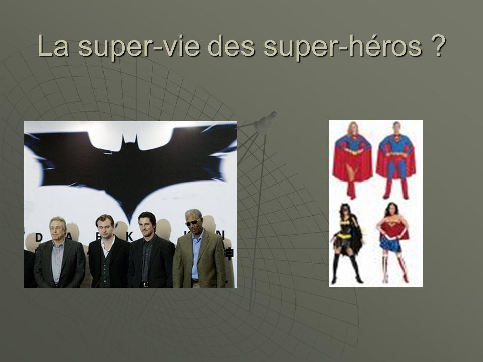 La super-vie des super-héros ?
