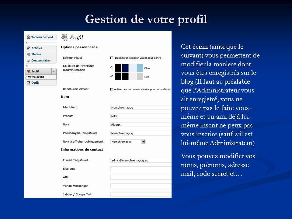 Gestion de votre profil Cet écran (ainsi que le suivant) vous permettent de modifier la manière dont vous êtes enregistrés sur le blog (Il faut au pré