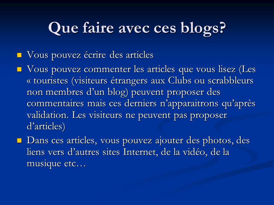 Que faire avec ces blogs? Vous pouvez écrire des articles Vous pouvez écrire des articles Vous pouvez commenter les articles que vous lisez (Les « tou