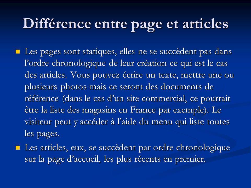 Différence entre page et articles Les pages sont statiques, elles ne se succèdent pas dans lordre chronologique de leur création ce qui est le cas des
