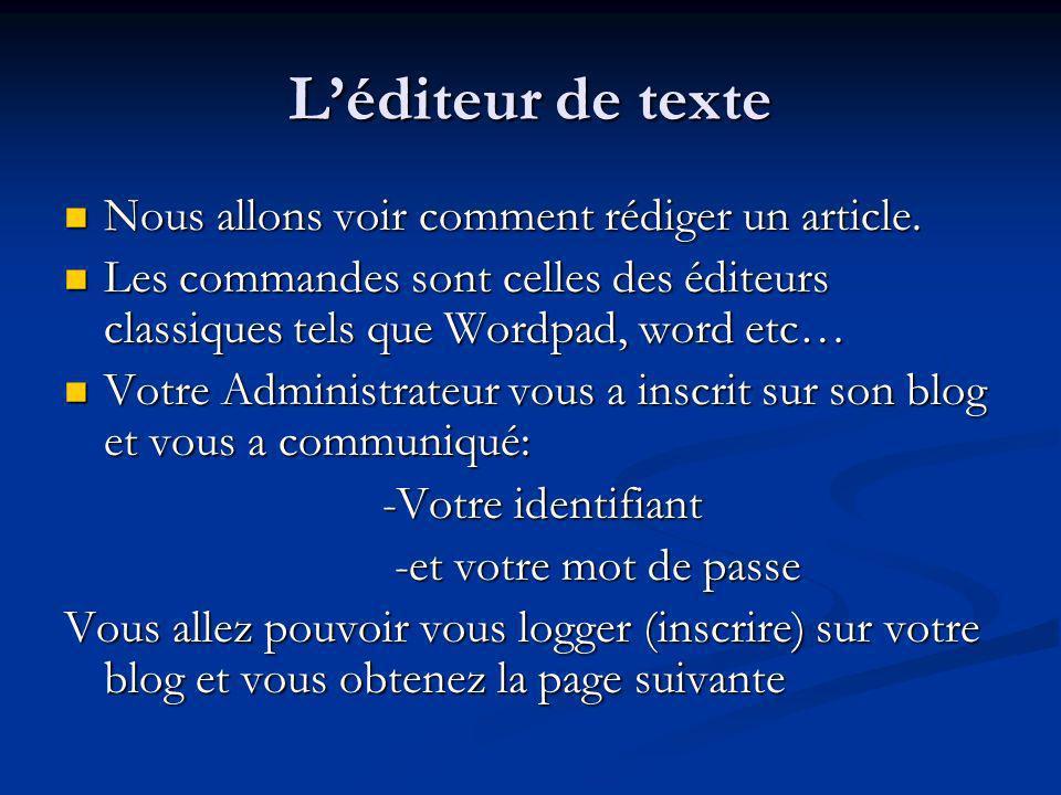 Léditeur de texte Nous allons voir comment rédiger un article. Nous allons voir comment rédiger un article. Les commandes sont celles des éditeurs cla