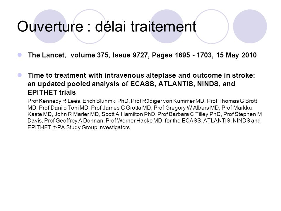 Ouverture : délai traitement The Lancet, volume 375, Issue 9727, Pages 1695 - 1703, 15 May 2010 Time to treatment with intravenous alteplase and outco
