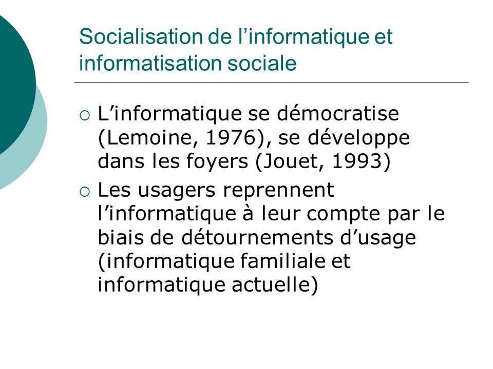 Socialisation de linformatique et informatisation sociale Linformatique se démocratise (Lemoine, 1976), se développe dans les foyers (Jouet, 1993) Les